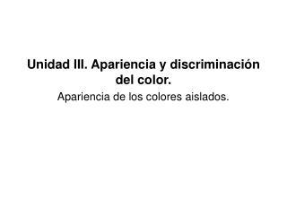 Unidad III. Apariencia y discriminaci n del color. Apariencia de los colores aislados.