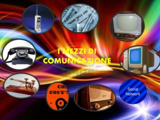 I MEZZI DI  COMUNICAZIONE