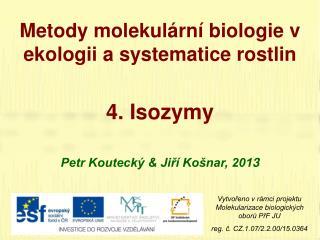Metody molekulární biologie v ekologii a systematice rostlin 4 .  Isozymy
