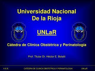 Universidad Nacional  De la Rioja UNLaR C�tedra de Cl�nica Obst�trica y Perinatolog�a