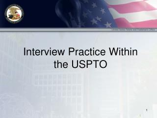 Interview Practice Within the USPTO