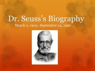 Dr. Seuss's Biography         March 2, 1904- September 24, 1991