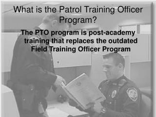 What is the Patrol Training Officer Program?