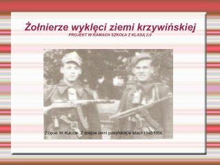Żołnierze wyklęci ziemi krzywińskiej PROJEKT W RAMACH SZKOŁA Z KLASĄ 2.0