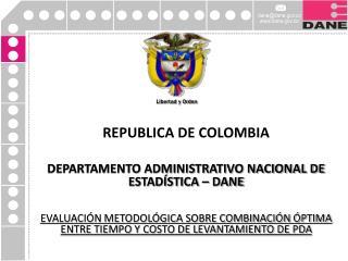 REPUBLICA DE COLOMBIA DEPARTAMENTO ADMINISTRATIVO NACIONAL DE ESTADÍSTICA – DANE