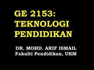 GE 2153: TEKNOLOGI PENDIDIKAN