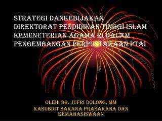 Oleh: DR. Jufri Dolong, MM Kasubdit Sarana Prasarana dan Kemahasiswaan