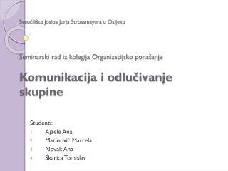 Studenti: Ajzele Ana Marinović Marcela Novak Ana Škarica Tomislav
