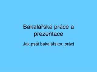 Bakal rsk  pr ce a prezentace