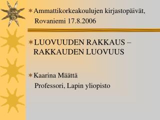 Ammattikorkeakoulujen kirjastopäivät,     Rovaniemi 17.8.2006