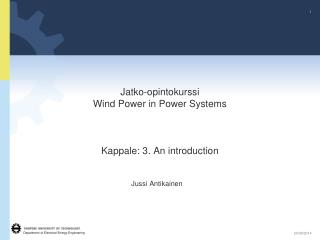 Jatko-opintokurssi Wind Power in Power Systems Kappale: 3. An introduction