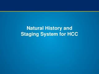 Natural History and Staging System for HCC