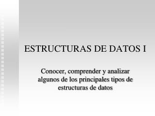 ESTRUCTURAS DE DATOS I