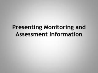 Presenting Monitoring and Assessment Information