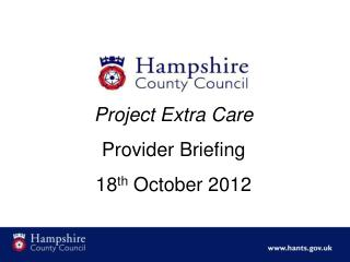 Project Extra Care Provider Briefing 18 th  October 2012