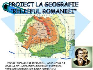 PROIECT LA GEOGRAFIE �RELIEFUL ROMANIEI�