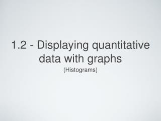 1.2 - Displaying quantitative data with graphs