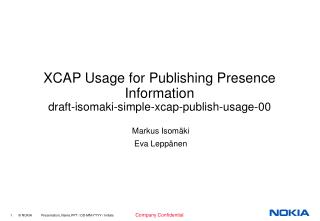 XCAP Usage for Publishing Presence Information draft-isomaki-simple-xcap-publish-usage-00