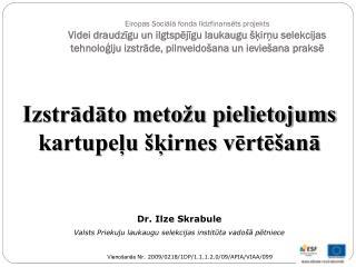 Dr. Ilze Skrabule Valsts Priekuļu laukaugu selekcijas institūta vadošā pētniece