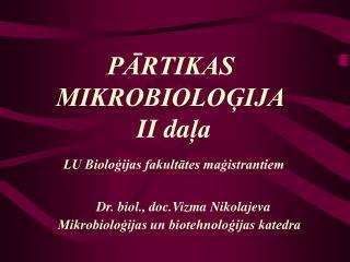 PĀRTIKAS MIKROBIOLOĢIJA  II da ļa LU Bioloģijas fakultātes maģistrantiem