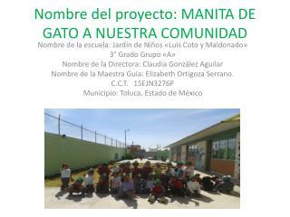 Nombre del proyecto : MANITA DE GATO A NUESTRA COMUNIDAD