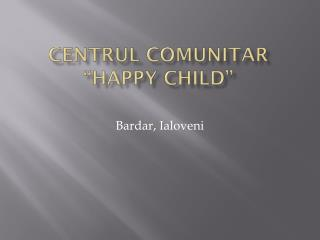 "Centrul Comunitar  ""Happy Child"""