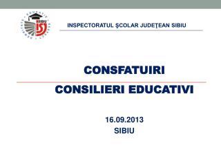 CONSFATUIRI CONSILIERI  EDUCATIVI 16. 09.201 3 SIBIU