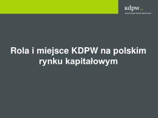 Rola i miejsce KDPW na polskim rynku kapita?owym