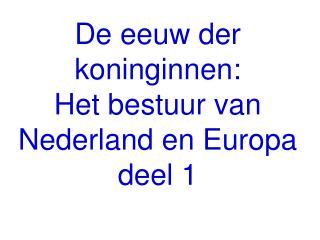 De eeuw der koninginnen: Het bestuur van Nederland en Europa deel 1