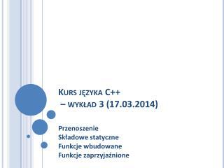 Kurs języka C++  – wykład 3 (17.03.2014)