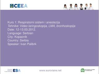 Kurs 1 :  Respiratorni sistem i anestezija Tehnike: Video laringoskopija, LMA, bronhoskopija
