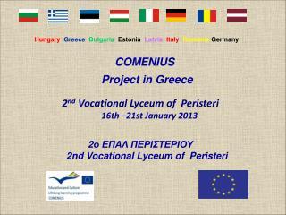 Hungary   Greece  Bulgaria   Estonia   Latvia Italy  Romania  Germany               COMENIUS