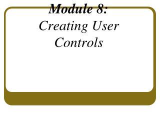 Module 8: Creating User Controls