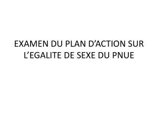 EXAMEN DU PLAN D'ACTION SUR L'EGALITE DE SEXE DU PNUE