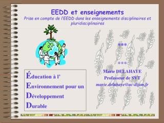 *** *** Marie DELAHAYE Professeur de SVT marie.delahaye@ac-dijon.fr
