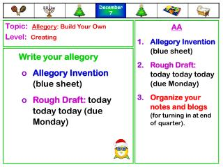 Write your allegory Allegory Invention  (blue sheet) Rough Draft: today today today (due Monday)