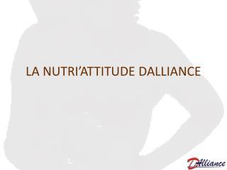 LA NUTRI'ATTITUDE DALLIANCE