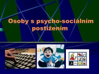 Osoby s psycho-soci�ln�m posti�en�m