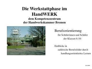 Die Werkstattphase im  HandWERK dem Kompetenzzentrum der Handwerkskammer Bremen