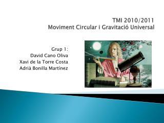 TMI 2010/2011 Moviment  Circular i  Gravitació  Universal