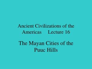 Ancient Civilizations of the Americas     Lecture 16