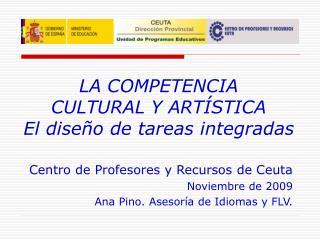 LA COMPETENCIA  CULTURAL Y ARTÍSTICA El diseño de tareas integradas