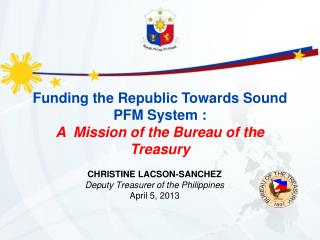 Funding the Republic Towards Sound PFM System :  A  Mission of the Bureau of the Treasury