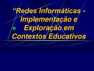 """""""Redes Informáticas - Implementação e Exploração em Contextos Educativos"""