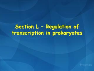 Section  L � Regulation of transcription in prokaryotes