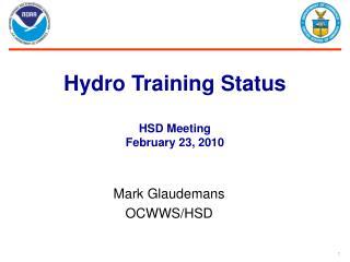 Hydro Training Status HSD Meeting February 23, 2010