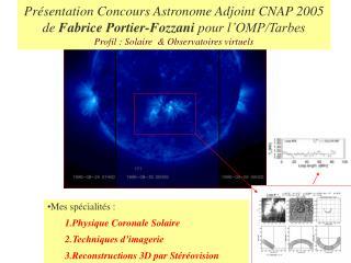 Mes spécialités  :  Physique Coronale Solaire Techniques d'imagerie