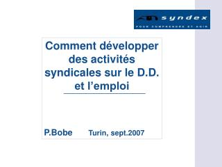 Comment développer des activités syndicales sur le D.D. et l'emploi P.Bobe Turin, sept.2007