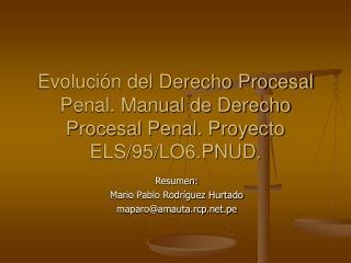 Evolución del Derecho Procesal Penal. Manual de Derecho Procesal Penal. Proyecto ELS/95/LO6.PNUD .
