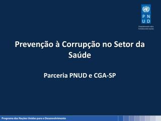 Prevenção à Corrupção no Setor da Saúde Parceria  PNUD e CGA-SP
